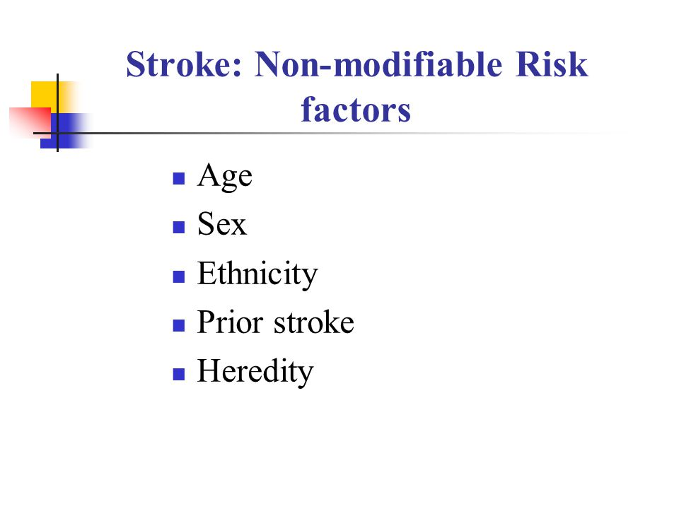 Stroke: Non-modifiable Risk factors Age Sex Ethnicity Prior stroke Heredity
