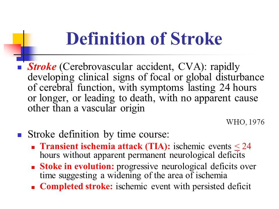 Definition of Stroke Stroke (Cerebrovascular accident, CVA): rapidly developing clinical signs of focal or global disturbance of cerebral function, wi