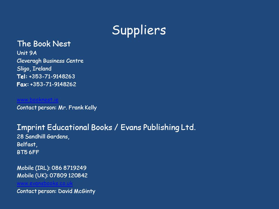 Suppliers The Book Nest Unit 9A Cleveragh Business Centre Sligo, Ireland Tel: +353-71-9148263 Fax: +353-71-9148262 www.booknest.ie Contact person: Mr.