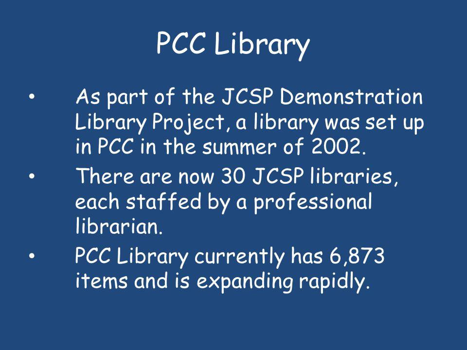 PCC Library As part of the JCSP Demonstration Library Project, a library was set up in PCC in the summer of 2002.