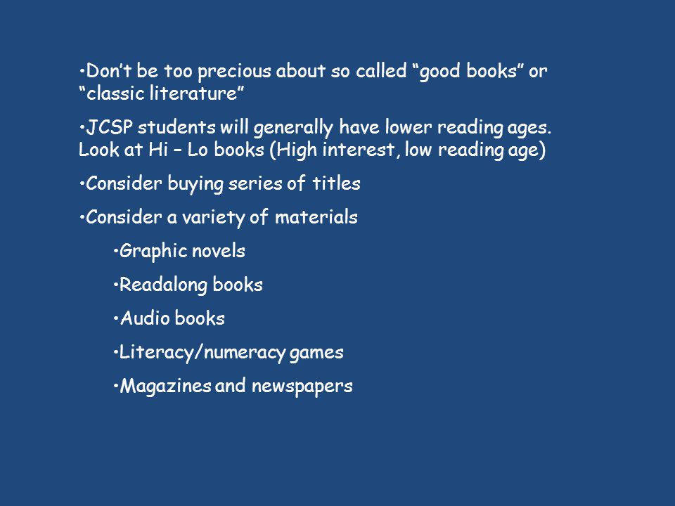 Don't be too precious about so called good books or classic literature JCSP students will generally have lower reading ages.