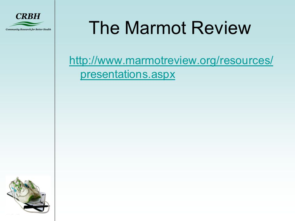 The Marmot Review http://www.marmotreview.org/resources/ presentations.aspx