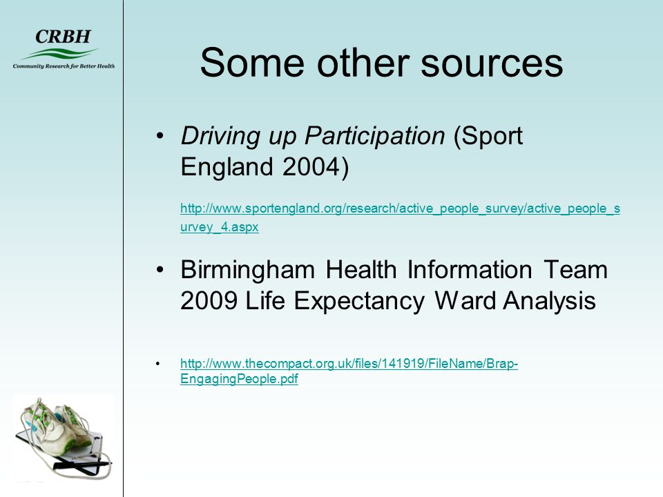 Some other sources Driving up Participation (Sport England 2004) http://www.sportengland.org/research/active_people_survey/active_people_s urvey_4.asp