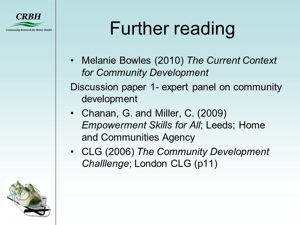 Further reading Melanie Bowles (2010) The Current Context for Community Development Discussion paper 1- expert panel on community development Chanan,