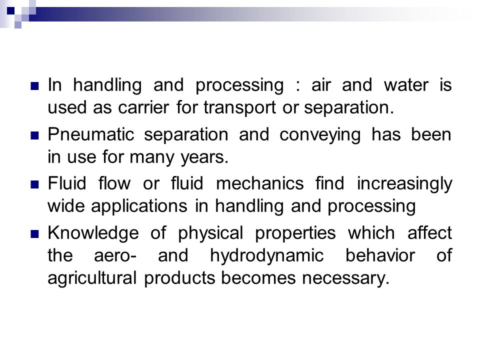 In handling and processing : air and water is used as carrier for transport or separation. Pneumatic separation and conveying has been in use for many