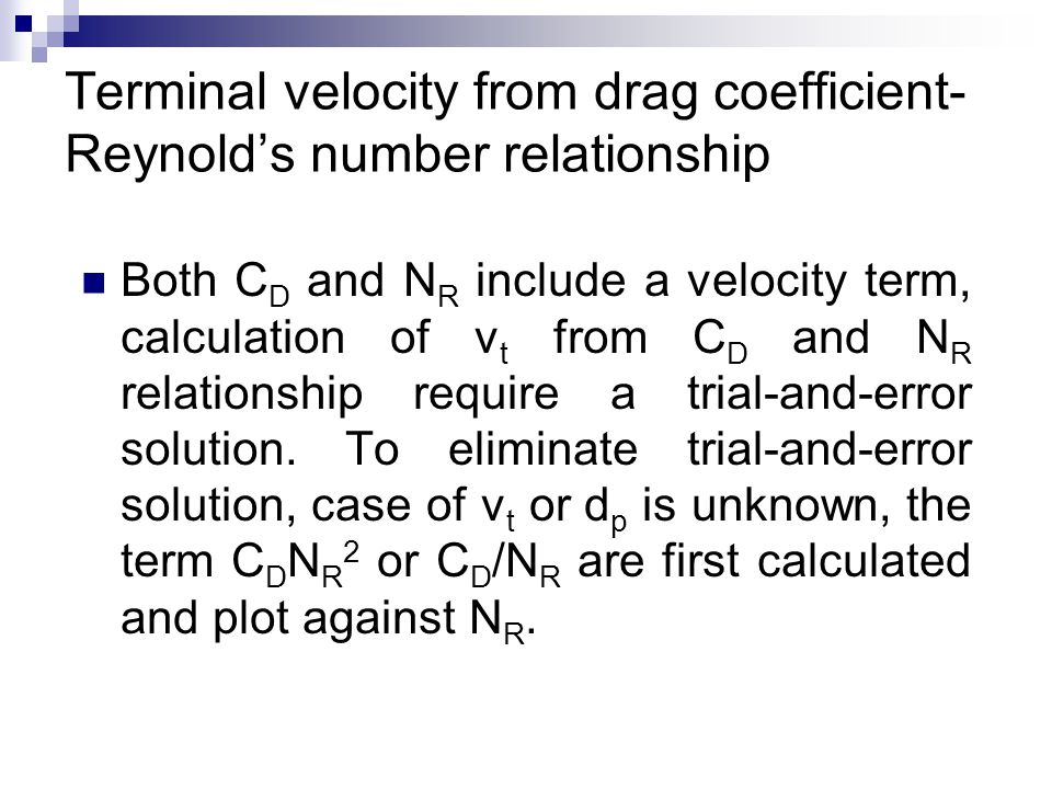 Terminal velocity from drag coefficient- Reynold's number relationship Both C D and N R include a velocity term, calculation of v t from C D and N R r