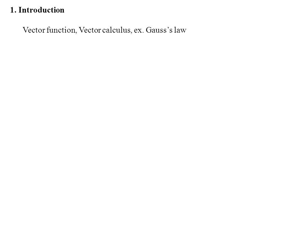 1. Introduction Vector function, Vector calculus, ex. Gauss's law