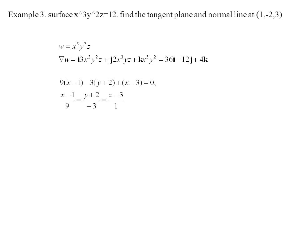 Example 3. surface x^3y^2z=12. find the tangent plane and normal line at (1,-2,3)