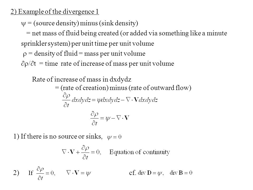  = (source density) minus (sink density) = net mass of fluid being created (or added via something like a minute sprinkler system) per unit time per