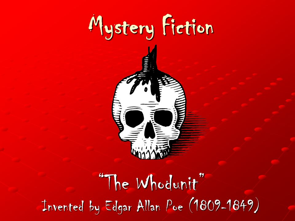 Mystery Fiction The Whodunit Invented by Edgar Allan Poe (1809-1849)