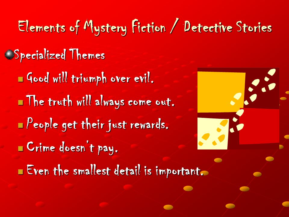 Elements of Mystery Fiction / Detective Stories Specialized Themes Good will triumph over evil.