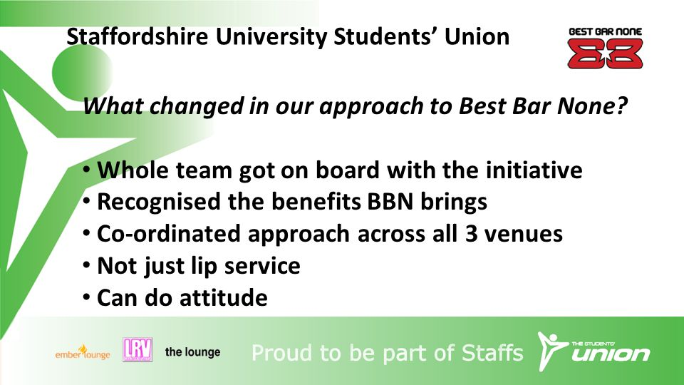 Staffordshire University Students' Union What changed in our approach to Best Bar None.