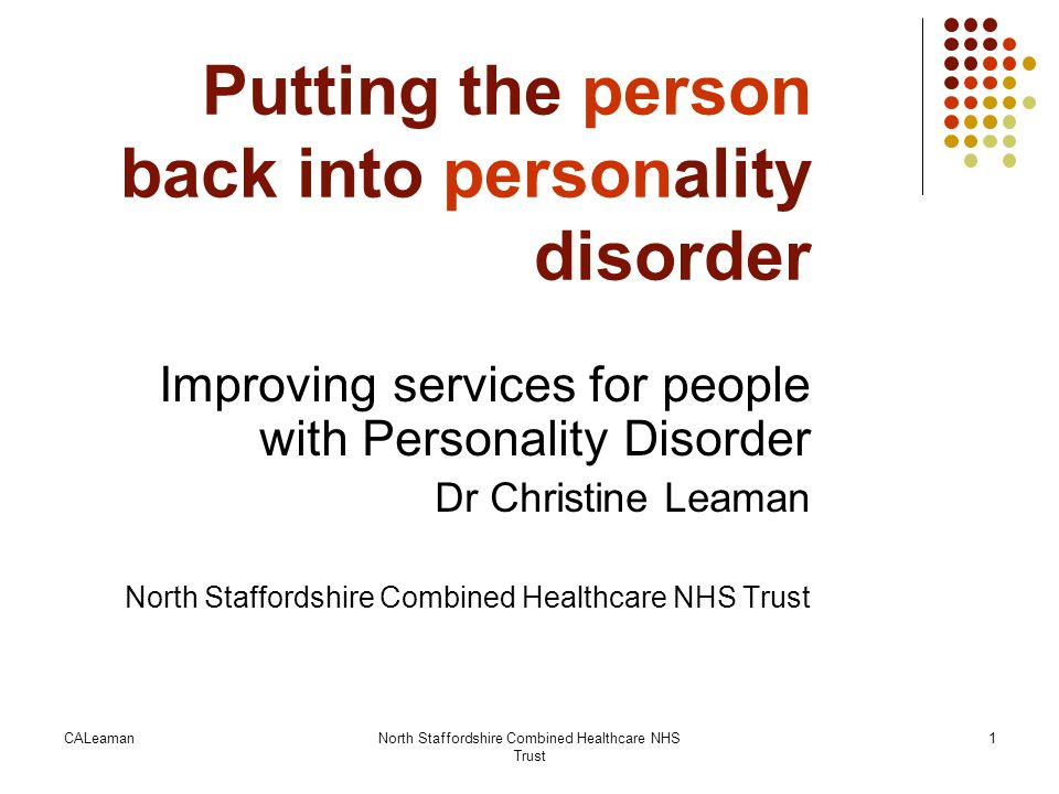 CALeamanNorth Staffordshire Combined Healthcare NHS Trust 52 The Service User Network Service user forum - aims To develop awareness of personality disorder locally among service users To inform re local services and opportunities for development To contribute to service development To contribute to planning and delivery of awareness training and education Potentially to become a supportive network