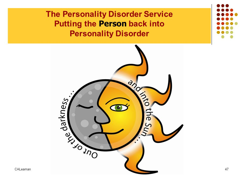 CALeamanNorth Staffordshire Combined Healthcare NHS Trust 47 The Personality Disorder Service Putting the Person back into Personality Disorder
