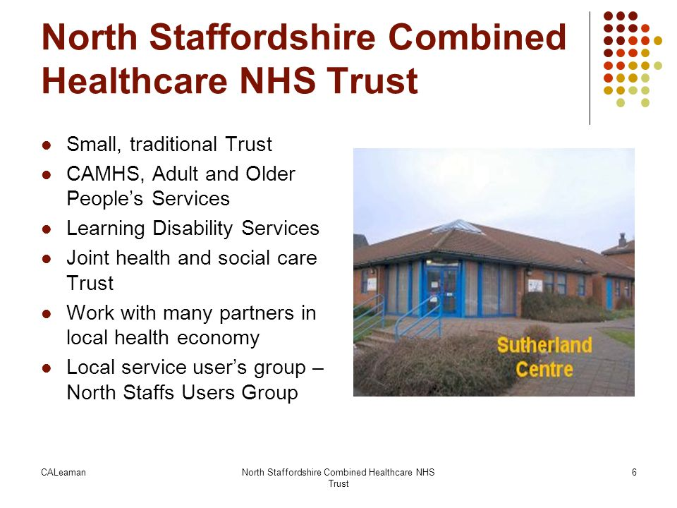 CALeamanNorth Staffordshire Combined Healthcare NHS Trust 6 Small, traditional Trust CAMHS, Adult and Older People's Services Learning Disability Serv