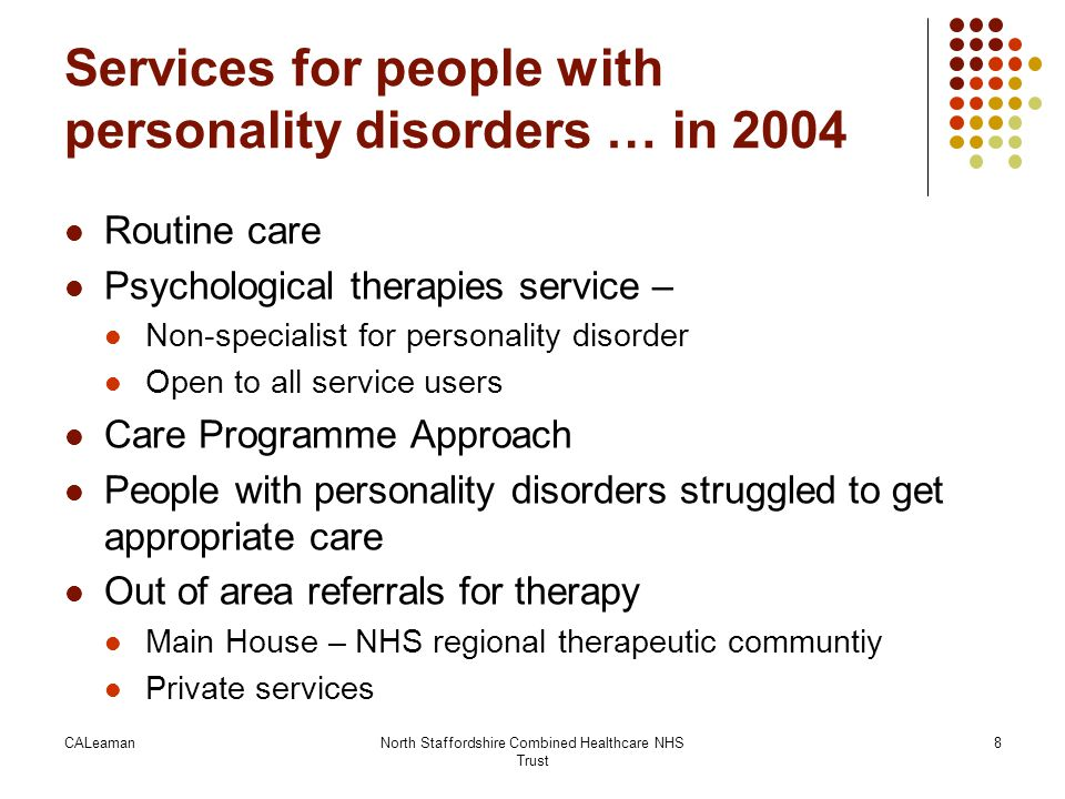 CALeamanNorth Staffordshire Combined Healthcare NHS Trust 8 Services for people with personality disorders … in 2004 Routine care Psychological therap