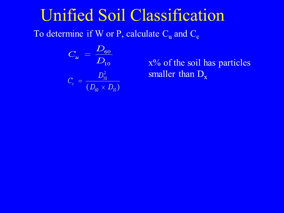 Unified Soil Classification To determine if W or P, calculate C u and C c x% of the soil has particles smaller than D x