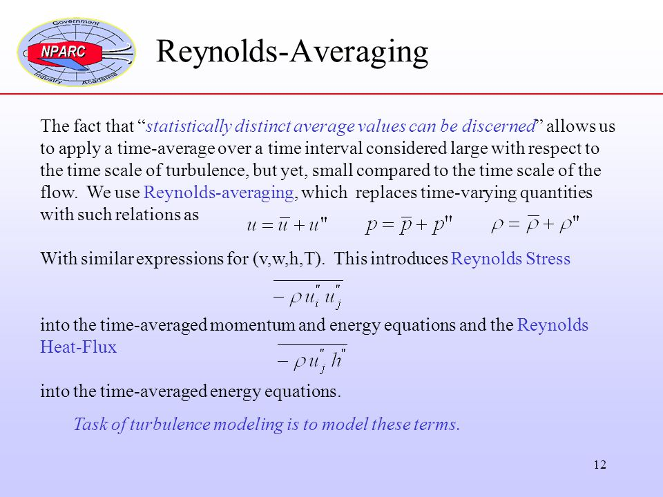 "12 Reynolds-Averaging The fact that ""statistically distinct average values can be discerned"" allows us to apply a time-average over a time interval co"