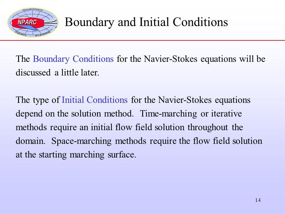 14 Boundary and Initial Conditions The Boundary Conditions for the Navier-Stokes equations will be discussed a little later. The type of Initial Condi