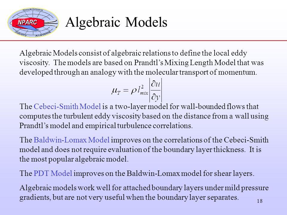 18 Algebraic Models Algebraic Models consist of algebraic relations to define the local eddy viscosity. The models are based on Prandtl's Mixing Lengt