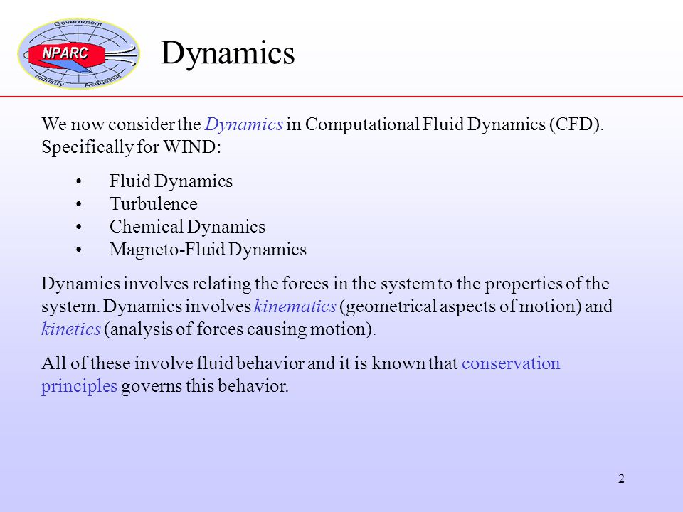2 Dynamics We now consider the Dynamics in Computational Fluid Dynamics (CFD). Specifically for WIND: Fluid Dynamics Turbulence Chemical Dynamics Magn