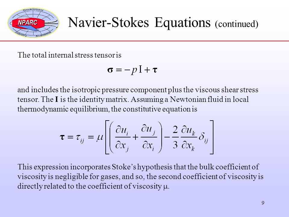 9 Navier-Stokes Equations (continued) The total internal stress tensor is and includes the isotropic pressure component plus the viscous shear stress