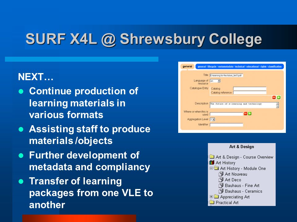 SURF X4L @ Shrewsbury College NEXT… Continue production of learning materials in various formats Assisting staff to produce materials /objects Further