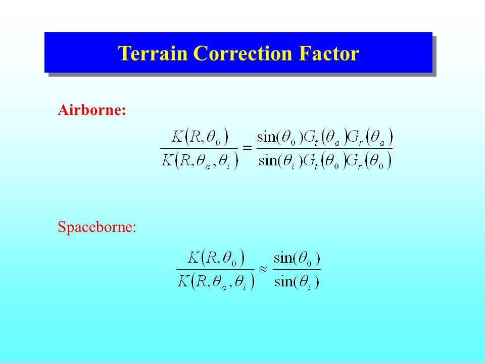 Terrain Correction Factor Spaceborne: Airborne: