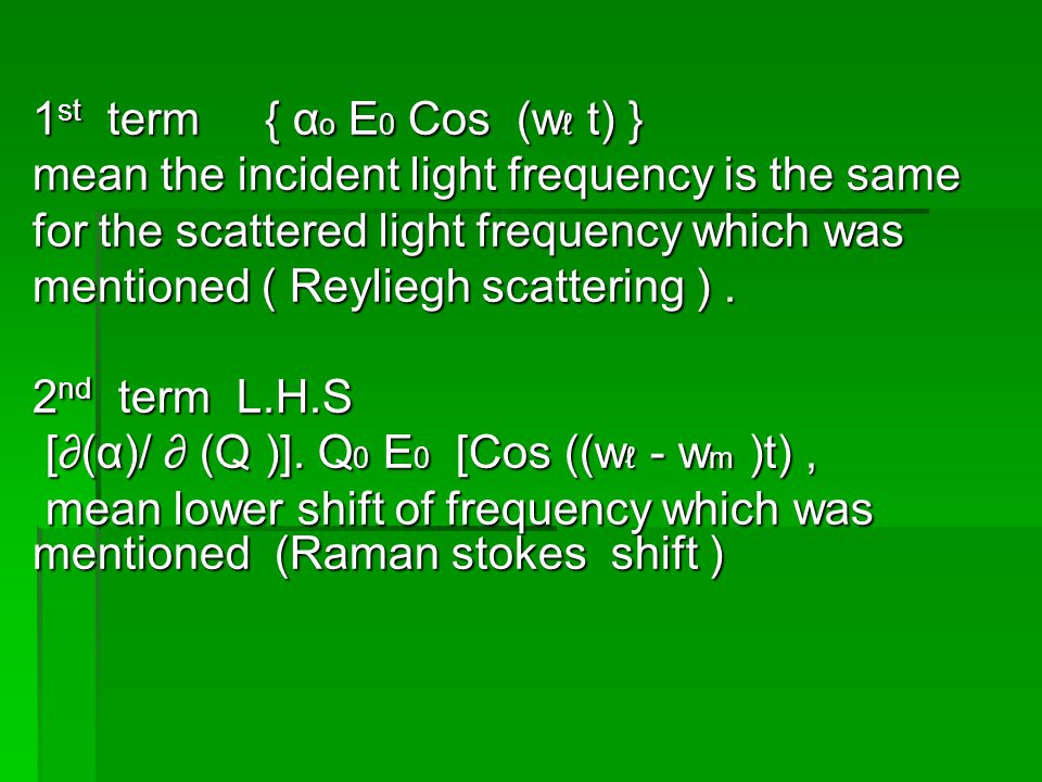 1 st term { α o E 0 Cos (w ℓ t) } mean the incident light frequency is the same for the scattered light frequency which was mentioned ( Reyliegh scattering ).