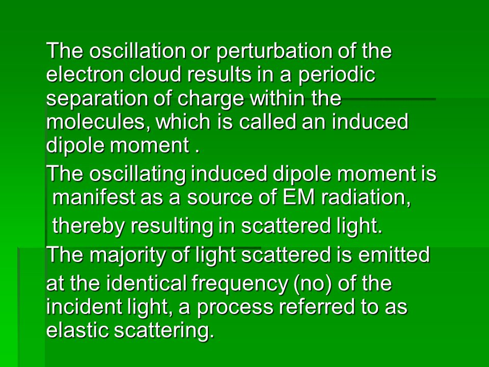 However, as explained below, additional light is scattered at different frequencies, a process referred to as inelastic scattering.