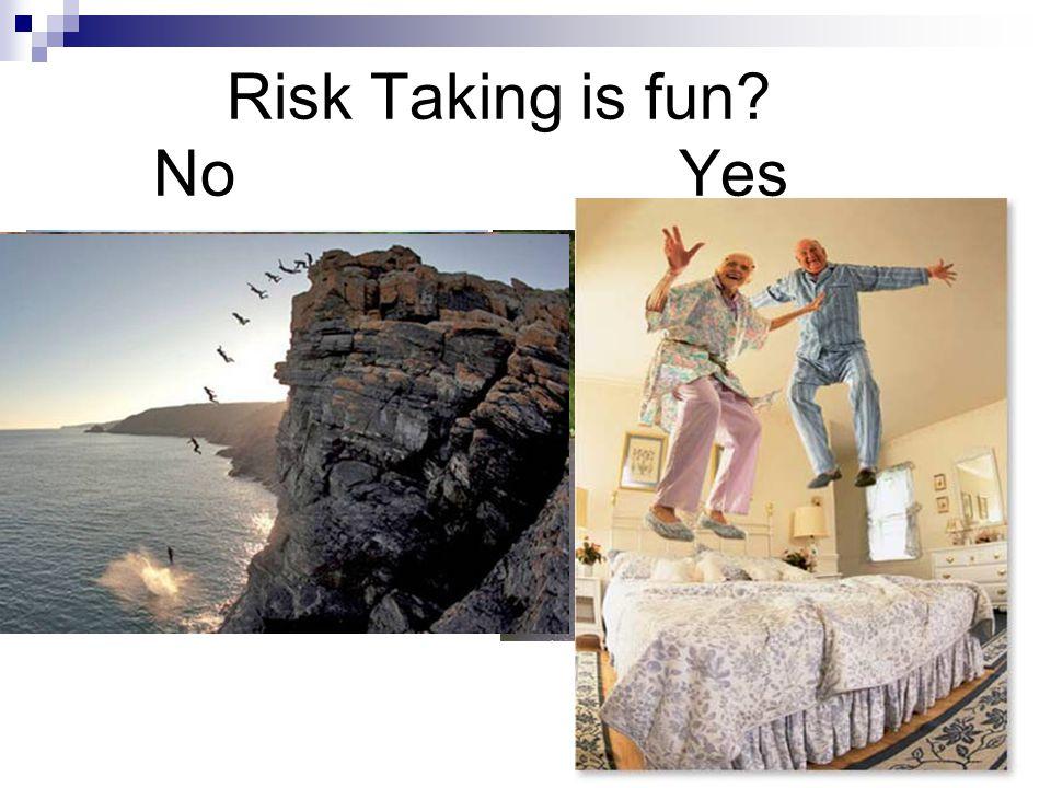 Risk Taking is fun? NoYes