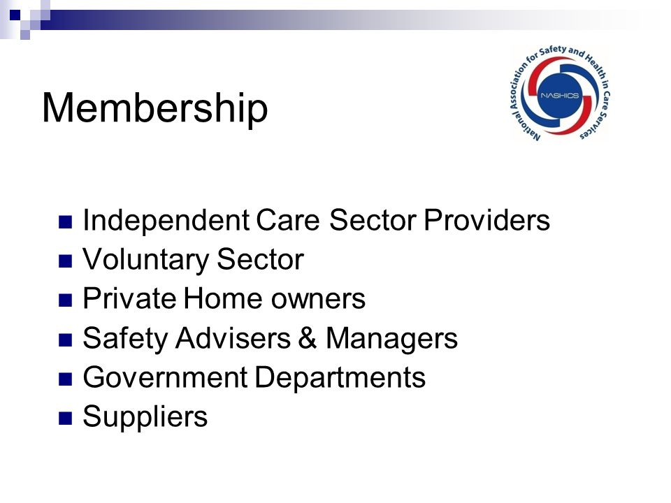 Membership Independent Care Sector Providers Voluntary Sector Private Home owners Safety Advisers & Managers Government Departments Suppliers