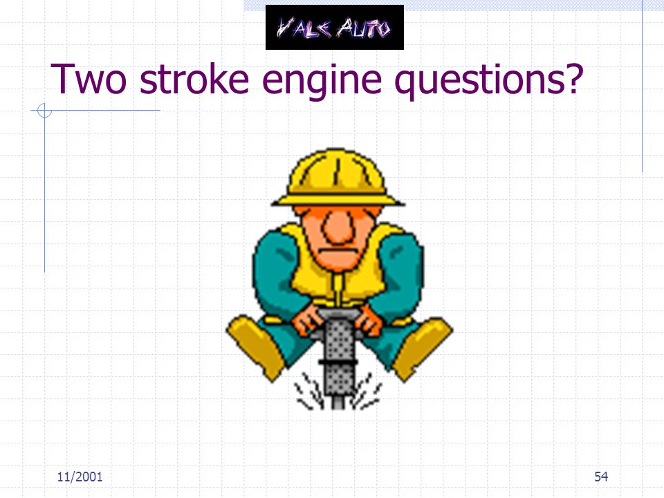 11/200154 Two stroke engine questions?