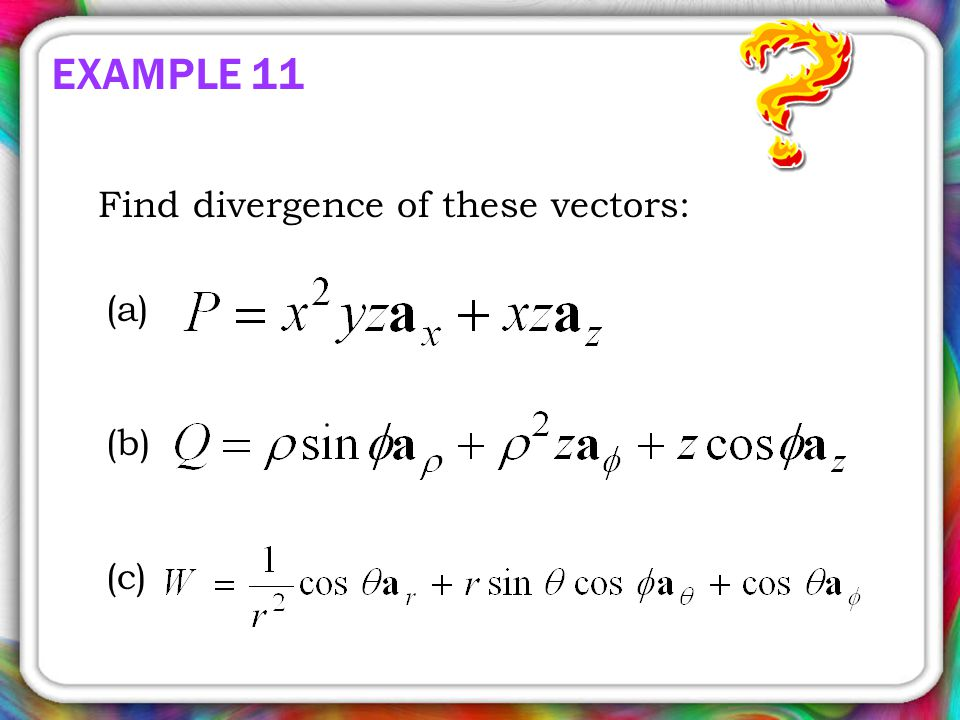 EXAMPLE 11 Find divergence of these vectors: (a) (b) (c)