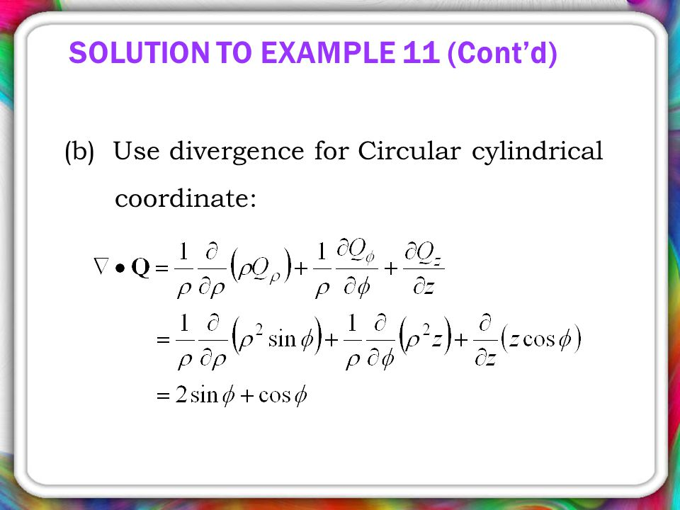 (b) Use divergence for Circular cylindrical coordinate: SOLUTION TO EXAMPLE 11 (Cont'd)