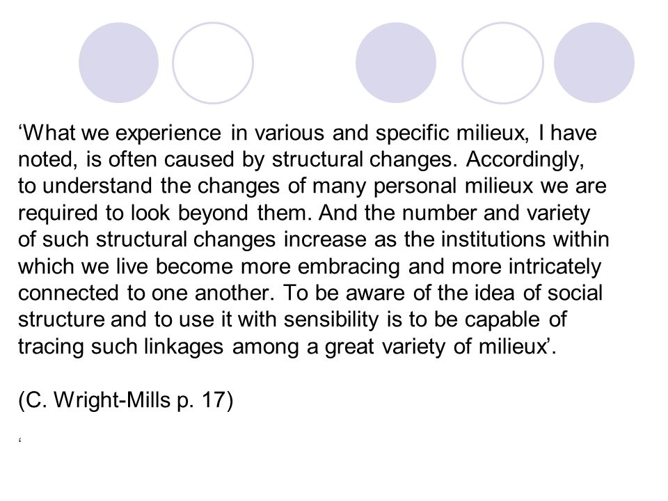 'What we experience in various and specific milieux, I have noted, is often caused by structural changes.