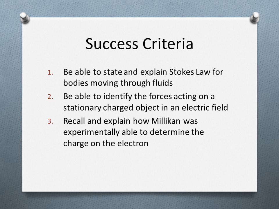 Success Criteria 1. Be able to state and explain Stokes Law for bodies moving through fluids 2. Be able to identify the forces acting on a stationary