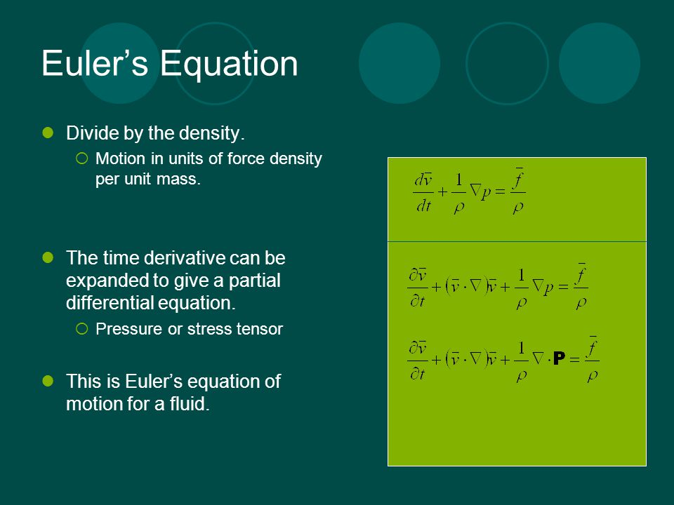 Euler's Equation Divide by the density.  Motion in units of force density per unit mass. The time derivative can be expanded to give a partial differ
