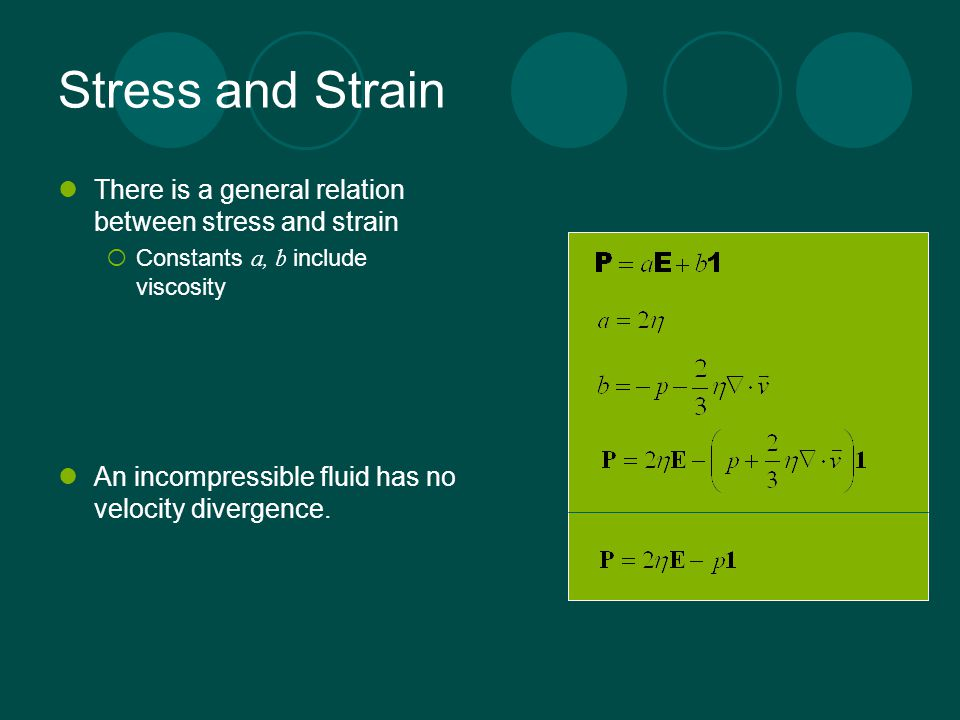 Stress and Strain There is a general relation between stress and strain  Constants a, b include viscosity An incompressible fluid has no velocity div