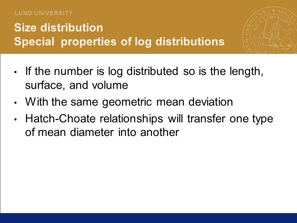 28 L U N D U N I V E R S I T Y Size distribution Special properties of log distributions If the number is log distributed so is the length, surface, a