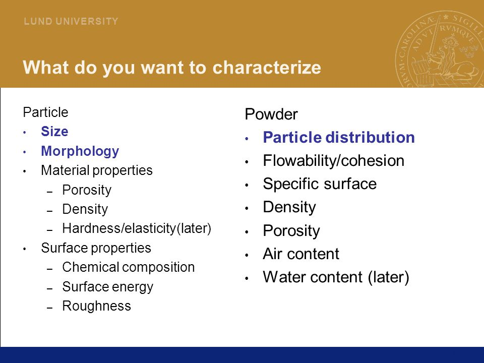 4 L U N D U N I V E R S I T Y What do you want to characterize Particle Size Morphology Material properties – Porosity – Density – Hardness/elasticity