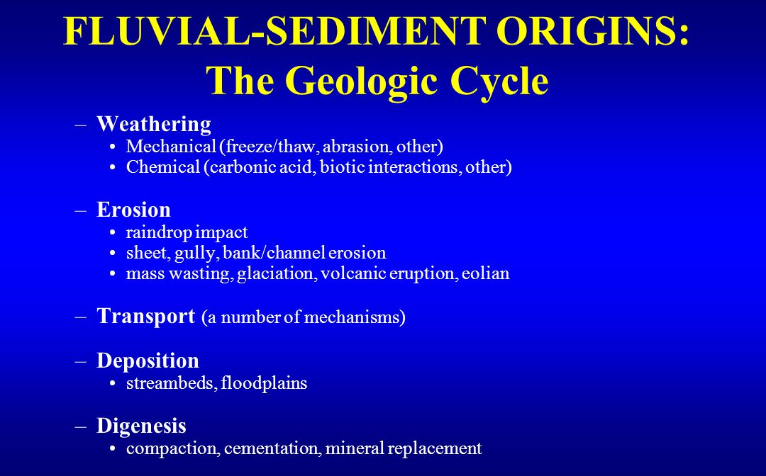 SEDIMENT ORIGINS Some Alterations by Human Activities: –Agriculture seasonally changes ground cover, exposes soil.