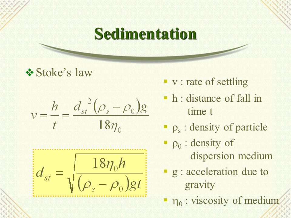 Sedimentation  Reynolds number R e  R e > 0.2  Stoke's law cannot be used