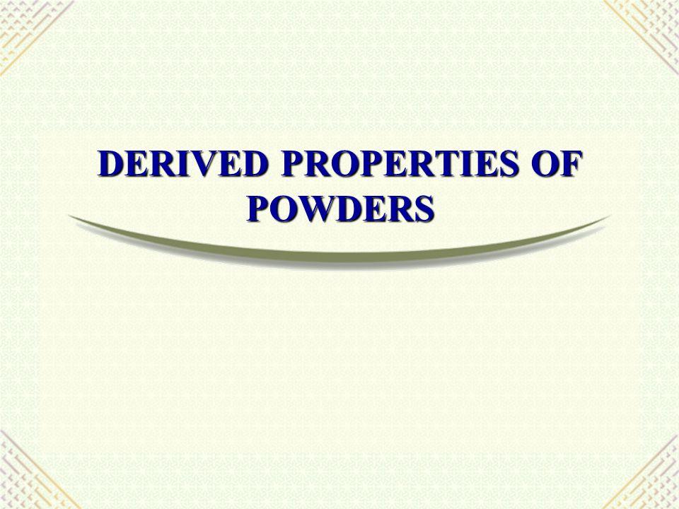 Derived Properties of Powders  Porosity ( 공극률 )  Packing arrangement ( 충전배열 )  Densities of particles ( 입자밀도 )  Bulkiness ( 분말용적 )  Flow properties ( 유동성 )  Compaction ( 압축성 )