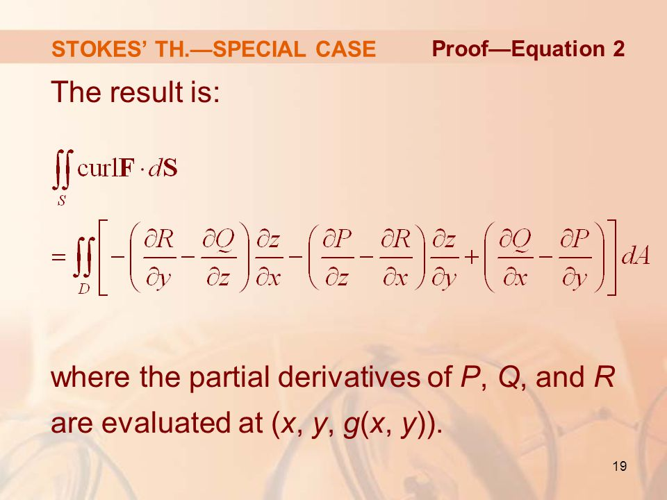 19 STOKES' TH.—SPECIAL CASE The result is: where the partial derivatives of P, Q, and R are evaluated at (x, y, g(x, y)).