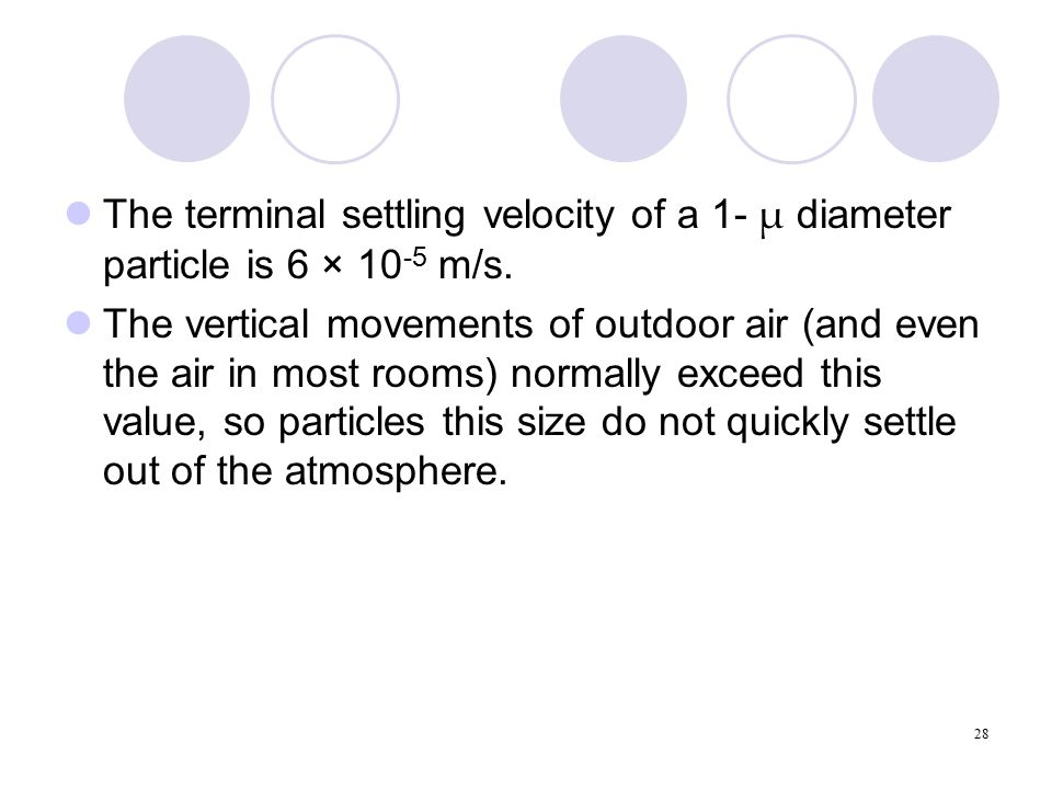 28 The terminal settling velocity of a 1- µ diameter particle is 6 × 10 -5 m/s.