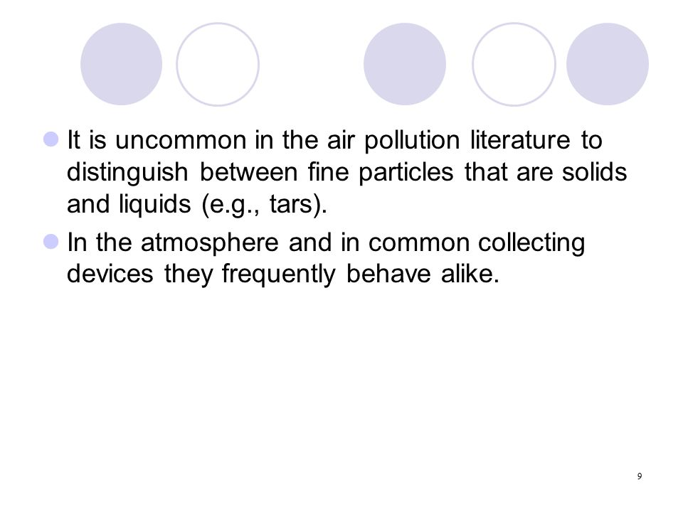 9 It is uncommon in the air pollution literature to distinguish between fine particles that are solids and liquids (e.g., tars).