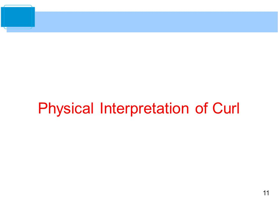 11 Physical Interpretation of Curl