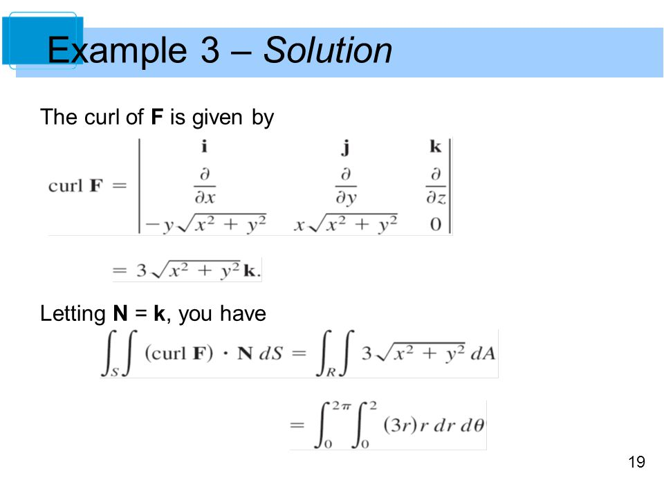 19 The curl of F is given by Letting N = k, you have Example 3 – Solution