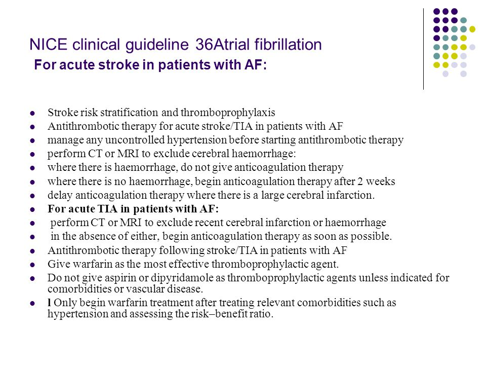 NICE clinical guideline 36Atrial fibrillation For acute stroke in patients with AF: Stroke risk stratification and thromboprophylaxis Antithrombotic t